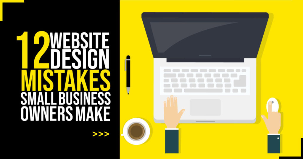 12 website design mistakes small business owners make